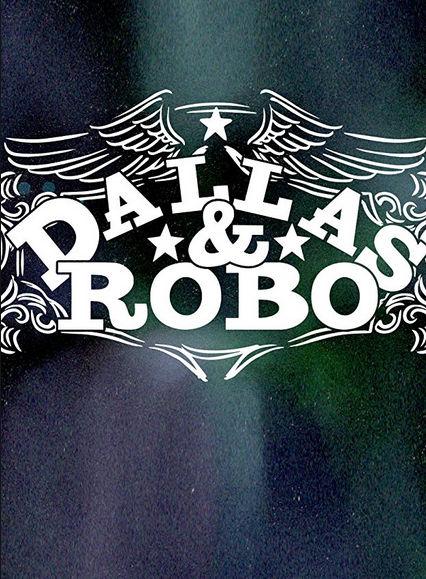 Даллас и Робо / Dallas & Robo (2018) 1 сезон